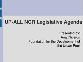 UP-ALL NCR Legislative Agenda