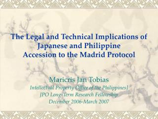 The Legal and Technical Implications of Japanese and Philippine Accession to the Madrid Protocol