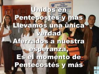 Unidos en Pentecostés y más Llevamos una única verdad Aferrados a nuestra esperanza,