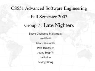 CS551 Advanced Software Engineering Fall Semester 2003  Group 7 :  Late Nighter s