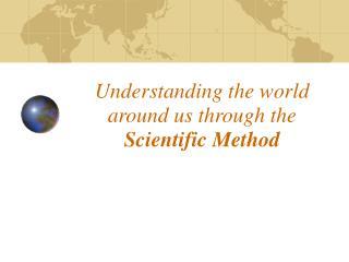 Understanding the world around us through the Scientific Method