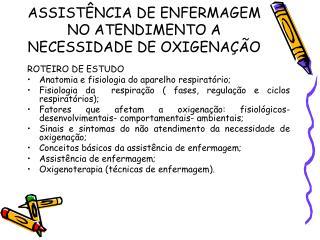 ASSIST NCIA DE ENFERMAGEM NO ATENDIMENTO A NECESSIDADE DE OXIGENA  O