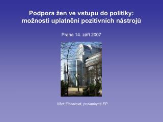 Podpora žen ve vstupu do politiky: možnosti uplatnění pozitivních nástrojů Praha 14. září 2007