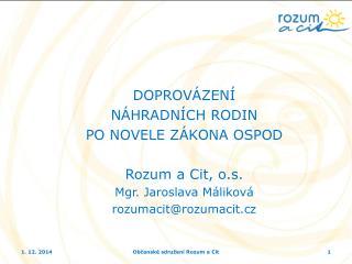 DOPROVÁZENÍ  NÁHRADNÍCH RODIN  PO NOVELE ZÁKONA OSPOD Rozum a Cit, o.s. Mgr. Jaroslava Máliková