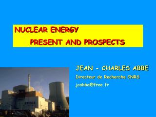 NUCLEAR ENERGY 	PRESENT AND PROSPECTS
