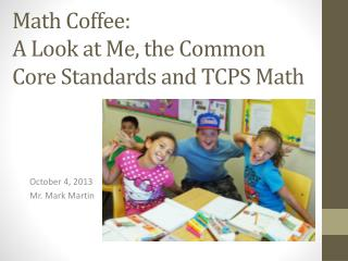 Math Coffee: A Look at Me, the Common Core Standards and TCPS Math