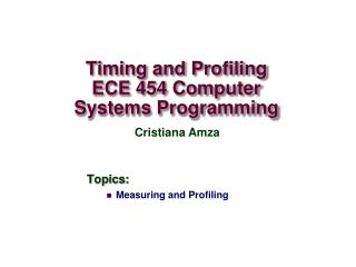 Timing and Profiling ECE 454 Computer Systems Programming