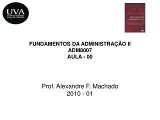 FUNDAMENTOS DA ADMINISTRAÇÃO II ADM8007 AULA - 00