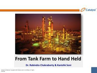 From Tank Farm to Hand Held Dr.  Rabindra  Chakraborty &  Kanishk Soni