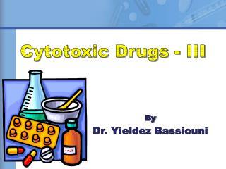 Cytotoxic Drugs - III