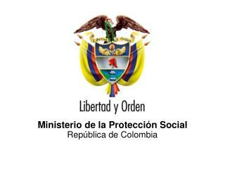 Ministerio de la Protecci n Social                                Rep blica de Colombia