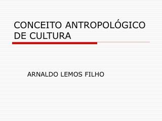 CONCEITO ANTROPOL�GICO DE CULTURA