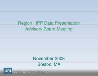Region I IPP Data Presentation Advisory Board Meeting November 2008 Boston, MA