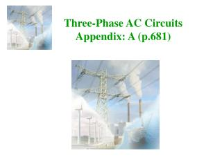 Three-Phase AC Circuits Appendix: A (p.681)