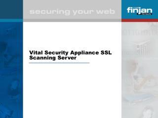 Vital Security Appliance SSL Scanning Server