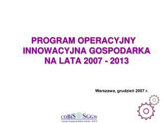 PROGRAM OPERACYJNY  INNOWACYJNA GOSPODARKA NA LATA 2007 - 2013