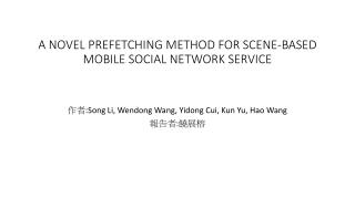 A NOVEL  PREFETCHING METHOD  FOR  SCENE-BASED MOBILE SOCIAL NETWORK SERVICE