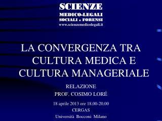 LA CONVERGENZA TRA CULTURA MEDICA E CULTURA MANAGERIALE RELAZIONE PROF. COSIMO LORÉ