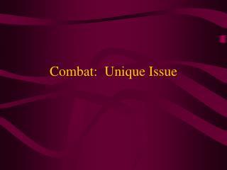 Combat:  Unique Issue
