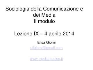 Sociologia della Comunicazione e dei Media II modulo Lezione IX – 4 aprile 2014