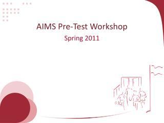 AIMS Pre-Test Workshop