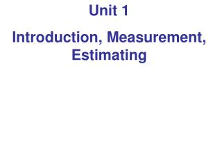Unit 1 Introduction, Measurement, Estimating