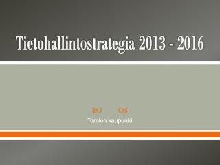 Tietohallintostrategia 2013 - 2016