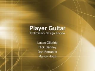 Player Guitar Preliminary Design Review