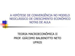 A HIPÓTESE DE CONVERGÊNCIA NO MODELO NEOCLÁSSICO DE CRESCIMENTO ECONÔMICO NOTAS DE AULA