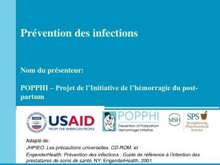 Pr vention des infections   Nom du pr senteur:  POPPHI   Projet de l Initiative de l h morragie du post-partum