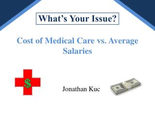 What's Your Issue? Cost of Medical Care vs. Average Salaries