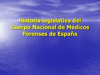 Historia legislativa del Cuerpo Nacional de Médicos Forenses de España