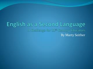 English as a Second Language A Challenge for 21 st  Century Educators