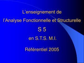 L enseignement de   l Analyse Fonctionnelle et Structurelle  S 5   en S.T.S. M.I.  R f rentiel 2005