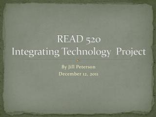 READ 520 Integrating Technology  Project