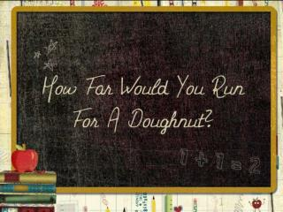 A.O.I.  Health and Social Education Unit   Question How Far Would You Run For A Doughnut?