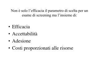 Non è solo l'efficacia il parametro di scelta per un esame di screening ma l'insieme di: