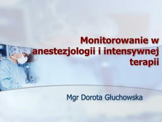 Monitorowanie w anestezjologii i intensywnej terapii