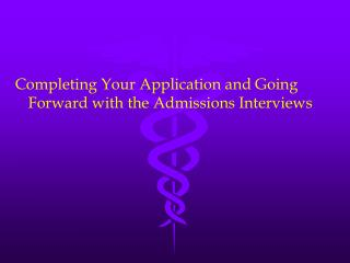 Completing Your Application and Going Forward with the Admissions Interviews