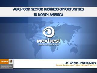 Lic. Gabriel Padilla Maya General Coordinator of Trade and Export Promotion
