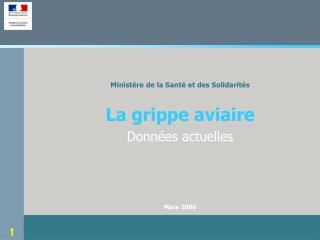 Minist re de la Sant  et des Solidarit s  La grippe aviaire Donn es actuelles    Mars 2006