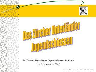 54. Zürcher Unterländer Jugendschiessen in Bülach 1. / 2. September 2007