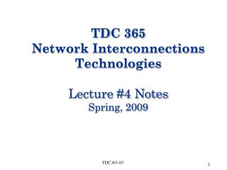 TDC 365 Network Interconnections Technologies Lecture #4 Notes Spring, 2009