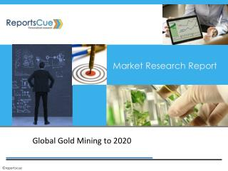 Global Gold Mining Market to 2020