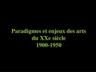 Paradigmes et enjeux des arts du XXe siècle 1900-1950
