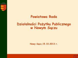 Powiatowa Rada  Działalności Pożytku Publicznego w Nowym Sączu Nowy Sącz,15.10.2013 r.