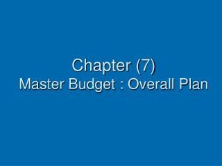 Chapter 7 Master Budget : Overall Plan
