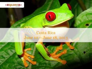 Costa Rica June 10 – June 18, 2013