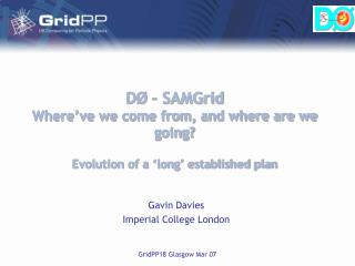 DØ – SAMGrid Where've we come from, and where are we going? Evolution of a 'long' established plan