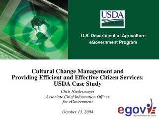Cultural Change Management and Providing Efficient and Effective Citizen Services: USDA Case Study Chris Niedermayer Ass